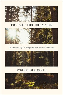 Book To Care For Creation: The Emergence Of The Religious Environmental Movement by Stephen Ellingson