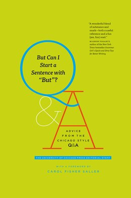 Book But Can I Start A Sentence With But?: Advice From The Chicago Style Q&a by The University Of Chicago Press Editorial Staff