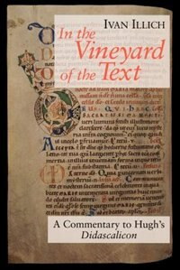 Book In The Vineyard Of The Text: A Commentary To Hugh's Didascalicon by Ivan Illich