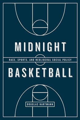 Book Midnight Basketball: Race, Sports, And Neoliberal Social Policy by Douglas Hartmann