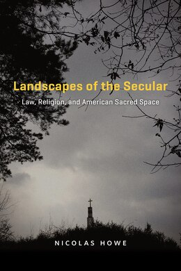 Book Landscapes Of The Secular: Law, Religion, And American Sacred Space by Nicolas Howe