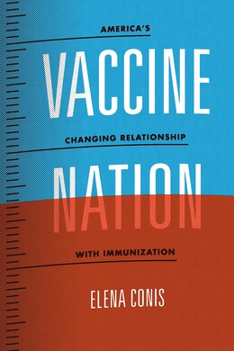 Book Vaccine Nation: America's Changing Relationship With Immunization by Elena Conis