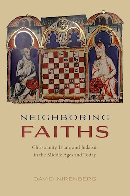 Book Neighboring Faiths: Christianity, Islam, And Judaism In The Middle Ages And Today by David Nirenberg