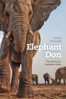 Book Elephant Don: The Politics Of A Pachyderm Posse by Caitlin O'Connell