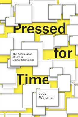 Book Pressed For Time: The Acceleration Of Life In Digital Capitalism by Judy Wajcman