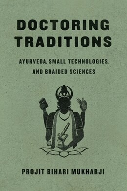 Book Doctoring Traditions: Ayurveda, Small Technologies, And Braided Sciences by Projit Bihari Mukharji