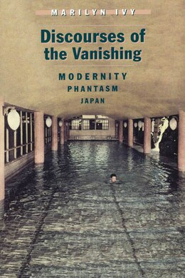 Book Discourses Of The Vanishing: Modernity, Phantasm, Japan by Marilyn Ivy