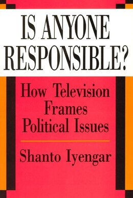 Book Is Anyone Responsible?: How Television Frames Political Issues by Shanto Iyengar