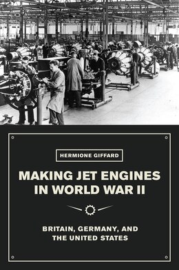 Book Making Jet Engines In World War Ii: Britain, Germany, And The United States by Hermione Giffard