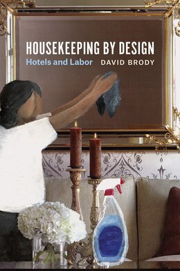 Book Housekeeping By Design: Hotels And Labor by David Brody