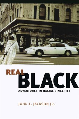 Book Real Black: Adventures in Racial Sincerity by John L. Jackson Jr.