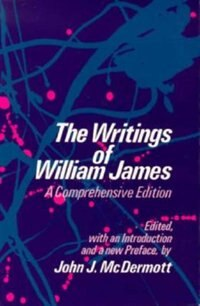 The Writings Of William James: A Comprehensive Edition