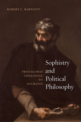 Book Sophistry And Political Philosophy: Protagoras' Challenge To Socrates by Robert C. Bartlett