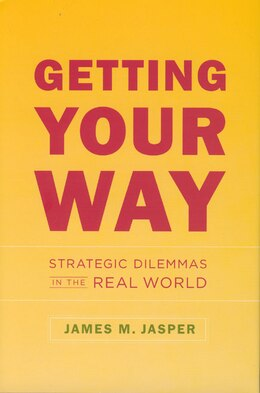 Book Getting Your Way: Strategic Dilemmas In The Real World by James M. Jasper