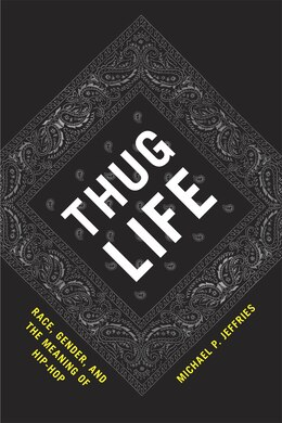 Book Thug Life: Race, Gender, and the Meaning of Hip-Hop by Michael P. Jeffries