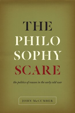 Book The Philosophy Scare: The Politics Of Reason In The Early Cold War by John McCumber