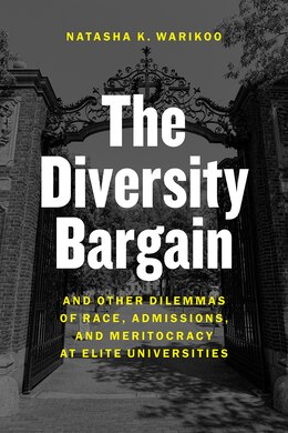 Book The Diversity Bargain: And Other Dilemmas Of Race, Admissions, And Meritocracy At Elite Universities by Natasha K. Warikoo