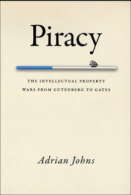 Book Piracy: The Intellectual Property Wars from Gutenberg to Gates by Adrian Johns