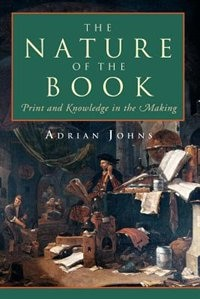 Book The Nature Of The Book: Print and Knowledge in the Making by Adrian Johns