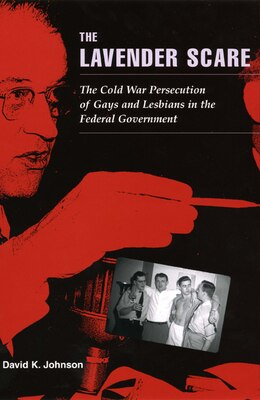 Book The Lavender Scare: The Cold War Persecution of Gays and Lesbians in the Federal Government by David K. Johnson