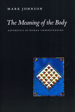 Book The Meaning of the Body: Aesthetics of Human Understanding by Mark Johnson