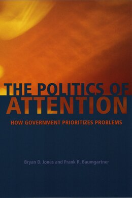 Book The Politics Of Attention: How Government Prioritizes Problems by Bryan D. Jones