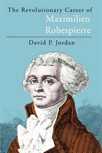 Book The Revolutionary Career of Maximilien Robespierre by David P. Jordan