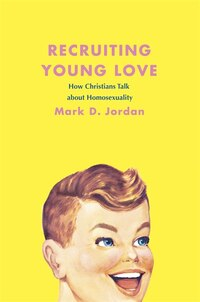 Recruiting Young Love: How Christians Talk about Homosexuality