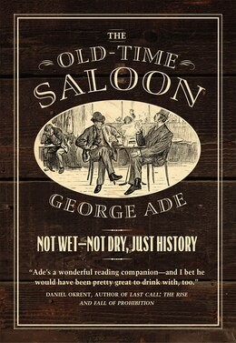 Book The Old-time Saloon: Not Wet - Not Dry, Just History by George Ade