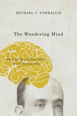 Book The Wandering Mind: What The Brain Does When You're Not Looking by Michael C. Corballis