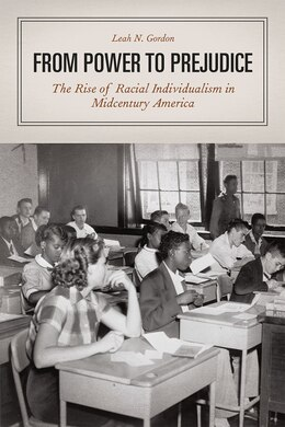Book From Power To Prejudice: The Rise Of Racial Individualism In Midcentury America by Leah N. Gordon