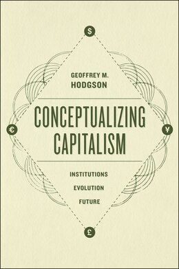 Book Conceptualizing Capitalism: Institutions, Evolution, Future by Geoffrey M. Hodgson