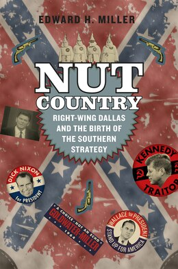 Book Nut Country: Right-wing Dallas And The Birth Of The Southern Strategy by Edward H. Miller