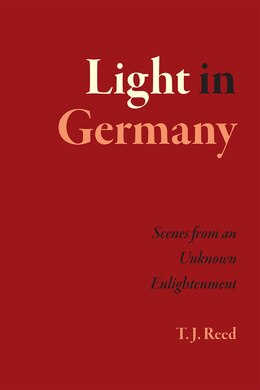 Book Light In Germany: Scenes From An Unknown Enlightenment by T. J. Reed