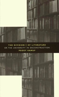 Book The Division Of Literature: Or the University in Deconstruction by Peggy Kamuf