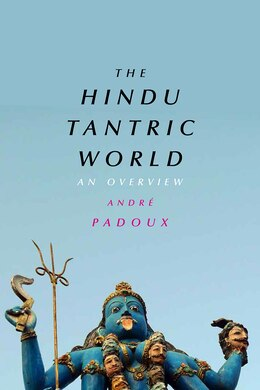 Book The Hindu Tantric World: An Overview by André Padoux