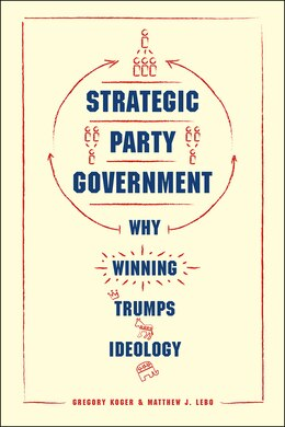Book Strategic Party Government: Why Winning Trumps Ideology by Gregory Koger