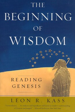Book The Beginning Of Wisdom: Reading Genesis by Leon R. Kass