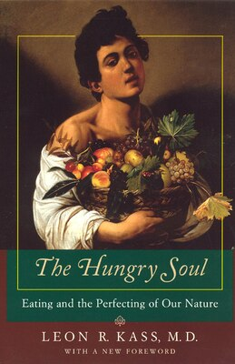 Book The Hungry Soul: Eating and the Perfecting of Our Nature by Leon R. Kass