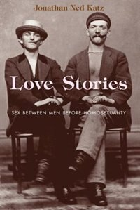 Book Love Stories: Sex between Men before Homosexuality by Jonathan Ned Katz