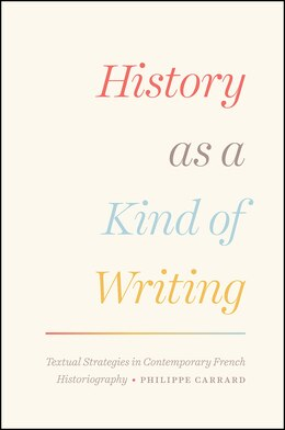 Book History As A Kind Of Writing: Textual Strategies In Contemporary French Historiography by Philippe Carrard
