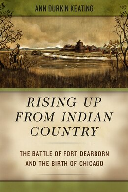Book Rising Up from Indian Country: The Battle of Fort Dearborn and the Birth of Chicago by Ann Durkin Keating