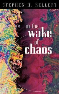 Book In The Wake Of Chaos: Unpredictable Order in Dynamical Systems by Stephen H. Kellert