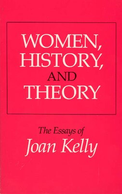 Book Women, History, And Theory: The Essays of Joan Kelly by Joan Kelly