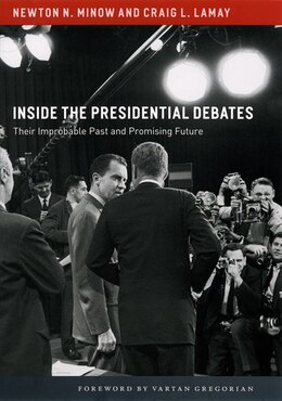 Book Inside The Presidential Debates: Their Improbable Past And Promising Future by Newton N. Minow