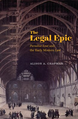 Book The Legal Epic: ?paradise Lost? And The Early Modern Law by Alison A. Chapman