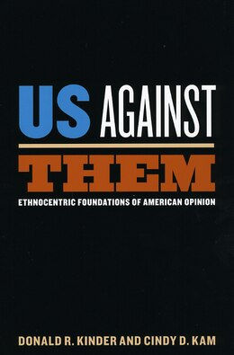 Book Us Against Them: Ethnocentric Foundations of American Opinion by Donald R. Kinder