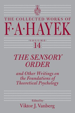 Book The Sensory Order And Other Writings On The Foundations Of Theoretical Psychology by F. A. Hayek