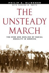 Book The Unsteady March: The Rise and Decline of Racial Equality in America by Philip A. Klinkner