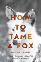 How To Tame A Fox (and Build A Dog): Visionary Scientists And A Siberian Tale Of Jump-started…